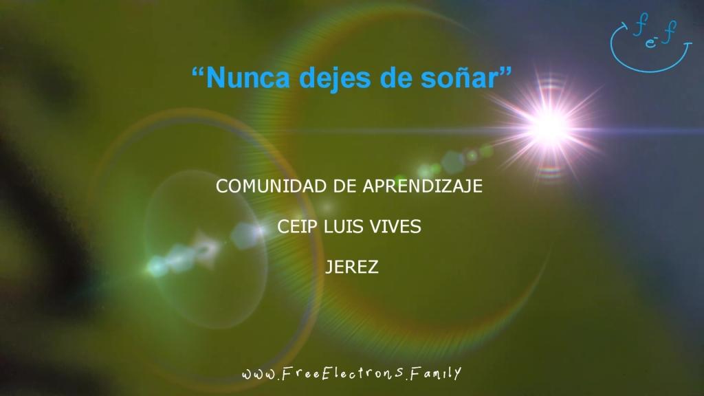 Nunca dejes de soñar Never stop dreaming Comunidad de Aprendizaje CEIP Luis Vives Jerez www.FreeElectrons.Family